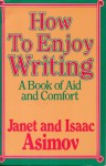 How to Enjoy Writing: A Book of Aid and Comfort - Janet Asimov, Isaac Asimov
