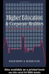 Higher Education and Corporate Realities: Class, Culture and the Decline of Graduate Careers - Phillip Brown, Richard Scase