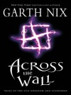 Across the Wall: Tales of the Old Kingdom and Elsewhere (Abhorsen #3.5) - Garth Nix