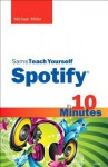 Sams Teach Yourself Spotify in 10 Minutes - Michael Miller