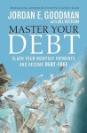 Master Your Debt: Slash Your Monthly Payments and Become Debt Free (Lynn Sonberg Books) - Jordan Goodman, Bill Westrom