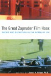 The Great Zapruder Film Hoax: Deceit and Deception in the Death of JFK - James H. Fetzer