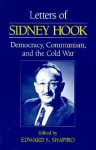 Letters of Sidney Hook: Democracy, Communism, and the Cold War - Sidney Hook, Edward S. Shapiro