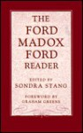 The Ford Madox Ford Reader - Graham Greene, Sondra J. Stang, Ford Madox Ford
