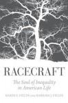 Racecraft: The Soul of Inequality in American Life - Karen E. Fields, Barbara J. Fields