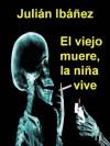 El viejo muere, la niña vive (Bellón) (Spanish Edition) - Julian Ibanez