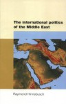 The International Politics of the Middle East - Raymond Hinnebusch