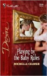 Playing By The Baby Rules (Silhouette Desire, #1566) - Michelle Celmer