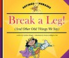 Break a Leg!: (And Other Odd Things We Say) - Cynthia Fitterer Klingel, Mernie Gallagher-Cole