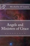 Angels And Ministers Of Grace - Michelle O'Leary