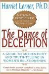 The Dance of Deception: A Guide to Authenticity and Truth-Telling in Women's Relationships - Harriet Lerner