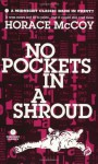 No Pockets in a Shroud - Horace McCoy