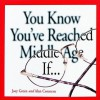 You Know You've Reached Middle Age If... - Alan Corcoran