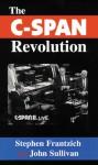 The C-SPAN Revolution - Stephen E. Frantzich, John Sullivan