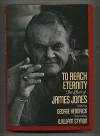 To Reach Eternity: The Letters of James Jones - James Jones, George Hendrick, Robert D. Loomis