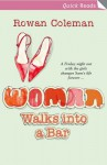 Woman Walks Into a Bar - Rowan Coleman