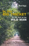 In the Big Thicket on the Trail of the Wild Man: Exploring Nature's Mysterious Dimension - Rob Riggs