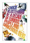 Chuck Klosterman Iv: A Decade Of Curious People And Dangerous Ideas - Chuck Klosterman