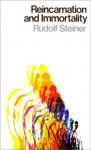 Reincarnation and Immortality - Rudolf Steiner