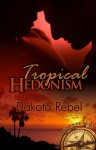 Tropical Hedonism - Dakota Rebel
