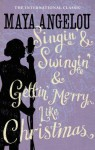 Singin' and Swingin' and Getting' Merry Like Christmas - Maya Angelou