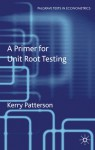 Unit Roots in Economic Time Series (Palgrave Texts in Econometrics) - Kerry Patterson