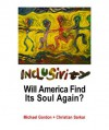 Inclusivity: Will America Find Its Soul Again? - Michael Gordon, Christian Sarkar