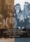Tribal Sovereignty and the Historical Imagination: Cheyenne-Arapaho Politics - Loretta Fowler