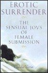 Erotic Surrender: The Sensual Joys of Female Submission - Claudia Varrin