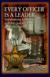Every Officer Is a Leader: Transforming Leadership in Police, Justice, and Public Safety - Terry Anderson