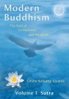 Modern Buddhism: The Path of Compassion and Wisdom - Volume 1 Sutra - Kelsang Gyatso