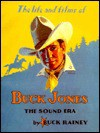 The Life and Films of Buck Jones: The Sound Era - Buck Rainey