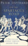 On the Spartacus Road: A Spectacular Journey Through Ancient Italy - Peter Stothard