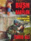 Bush in Babylon: The Recolonisation of Iraq - Tariq Ali