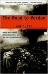 The Road to Verdun: World War I's Most Momentous Battle and the Folly of Nationalism - Ian Ousby