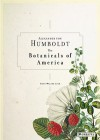 Alexander Von Humboldt and the Botanical Exploration of the Americas - H. Walter Lack