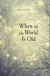 When All the World Is Old - John Rybicki