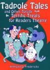 Tadpole Tales and Other Totally Terrific Treats for Readers Theatre - Anthony D. Fredericks