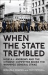 When the State Trembled: How A.J. Andrews and the Citizens' Committee Broke the Winnipeg General Strike - Reinhold Kramer, Tom Mitchell
