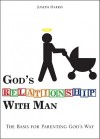 God's Relationship with Man: The Basis for Parenting God's Way - Joseph Harris