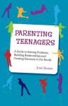 Bringing Up Responsible Teenagers: A Guide to Managing Conflict and Getting on Better with Your Teenager - John Sharry