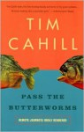 Pass the Butterworms: Remote Journeys Oddly Rendered - Tim Cahill