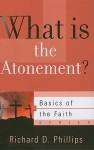What Is The Atonement? (Basics Of The Faith) - Richard D. Phillips