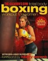 The Gleason's Gym Total Body Boxing Workout for Women: A 4-Week Head-to-Toe Makeover - Hector Roca, Bruce Silverglade, Hilary Swank