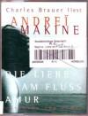 Die Liebe am Fluss Amur - Andreï Makine, Charles Brauer
