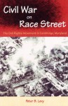 Civil War on Race Street: The Civil Rights Movement in Cambridge, Maryland - Peter B. Levy