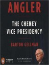 Angler: The Cheney Vice Presidency (MP3 Book) - Barton Gellman, Brian Keith Lewis