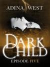 Dark Child: Episode 5 - Adina West