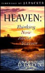 Heaven: Thinking Now about Forever - Larry Dixon, J.I. Packer