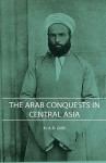 The Arab Conquests in Central Asia - H.A.R. Gibb